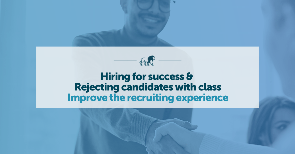 Recruiting Experience: Hiring for success and rejecting candidates with class