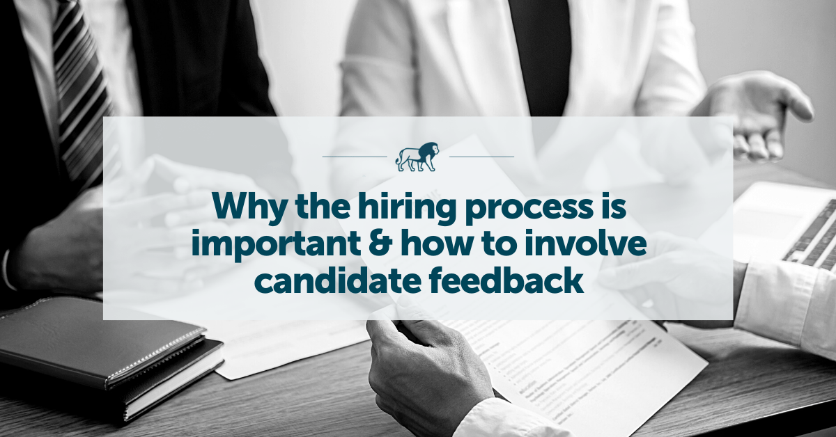 Hiring Process: Why the hiring process is important & how to involve candidate feedback